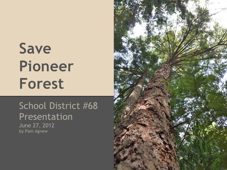 SavePioneerForestSchool District #68PresentationJune 27, 2012by Pam Agnew