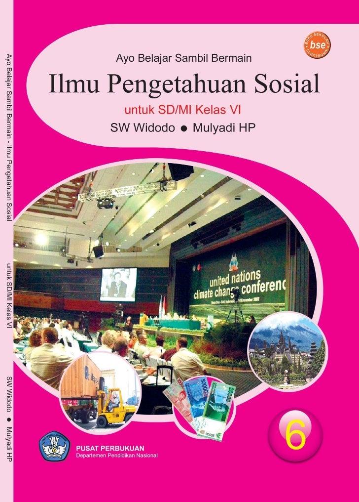 Sri Wasono Widodo             Mulyadi HP    Ayo Belajar Sambil BermainILMU PENGETAHUAN SOSIAL       Untuk SD/MI Kelas VI  ...