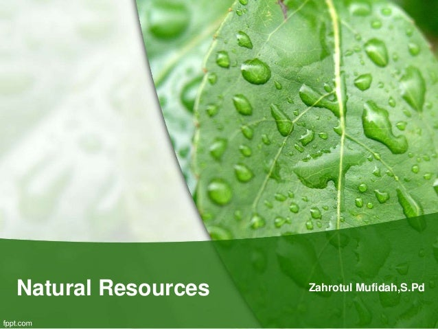 Natural Resources Zahrotul Mufidah,S.Pd