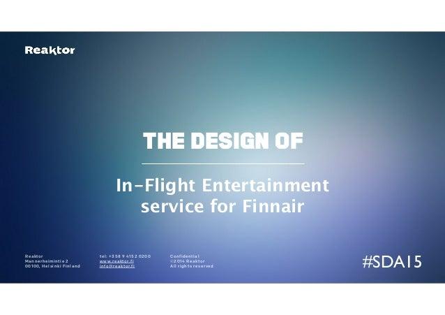 Reaktor  Mannerheimintie 2  00100, Helsinki Finland  The design of  In-Flight Entertainment  service for Finnair  tel: +35...