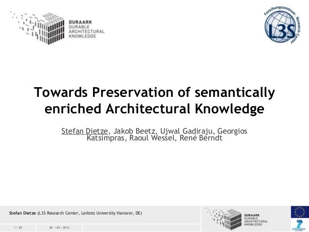 1 / 20 20 / 03 / 2013 Towards Preservation of semantically enriched Architectural Knowledge Stefan Dietze (L3S Research Ce...