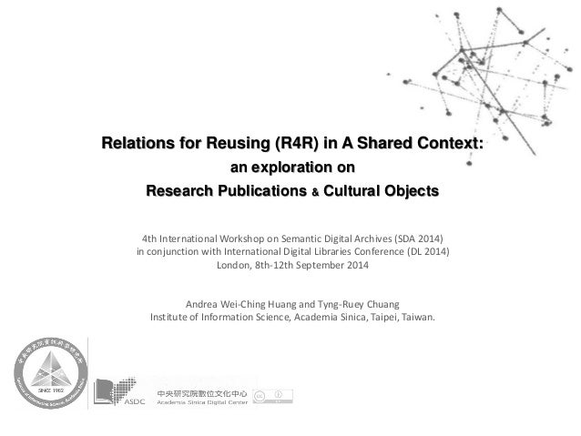 Relations for Reusing (R4R) in A Shared Context:  an exploration on  Research Publications & Cultural Objects  4th Interna...