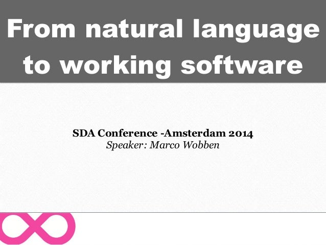 From natural language to working software SDA Conference -Amsterdam 2014 Speaker: Marco Wobben