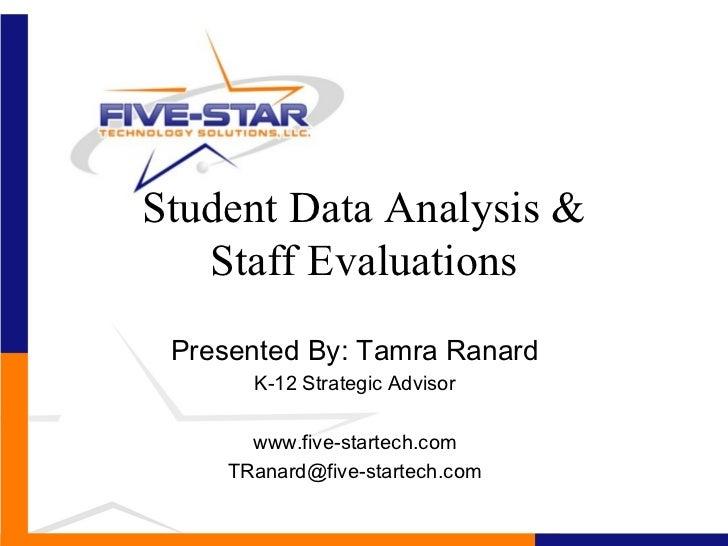 Student Data Analysis &   Staff Evaluations Presented By: Tamra Ranard       K-12 Strategic Advisor       www.five-startec...
