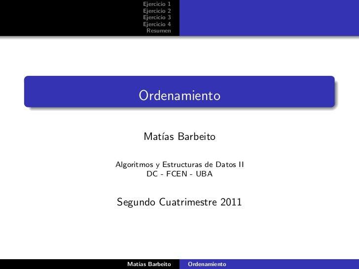 Ejercicio 1       Ejercicio 2       Ejercicio 3       Ejercicio 4        Resumen      Ordenamiento       Mat´ Barbeito    ...