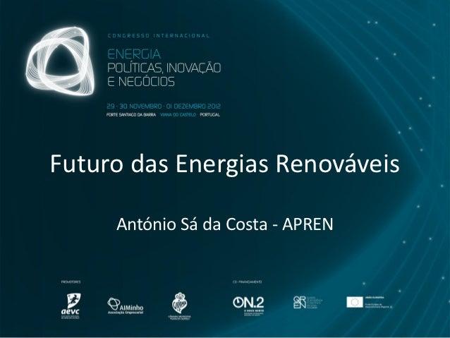 Futuro das Energias Renováveis     António Sá da Costa - APREN