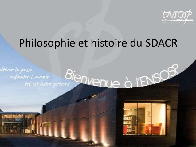 Philosophie et histoire du SDACR
