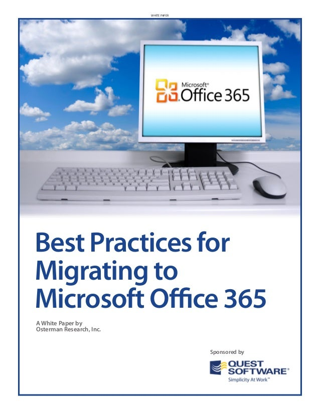 WHITE PAPERBest Practices forMigrating toMicrosoft Office 365A White Paper byOsterman Research, Inc.                      ...
