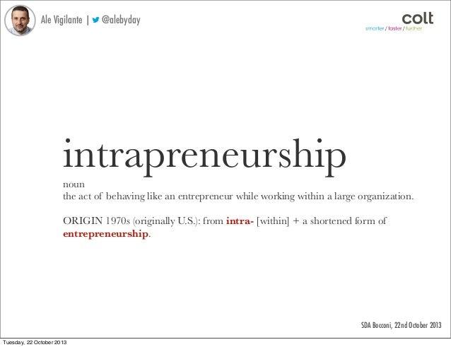 Ale Vigilante    @alebyday  intrapreneurship noun the act of behaving like an entrepreneur while working within a large or...