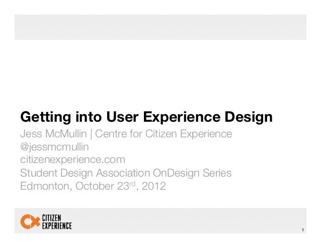 "Getting into User Experience Design!Jess McMullin | Centre for Citizen Experience!@jessmcmullin!citizenexperience.com""Stud..."
