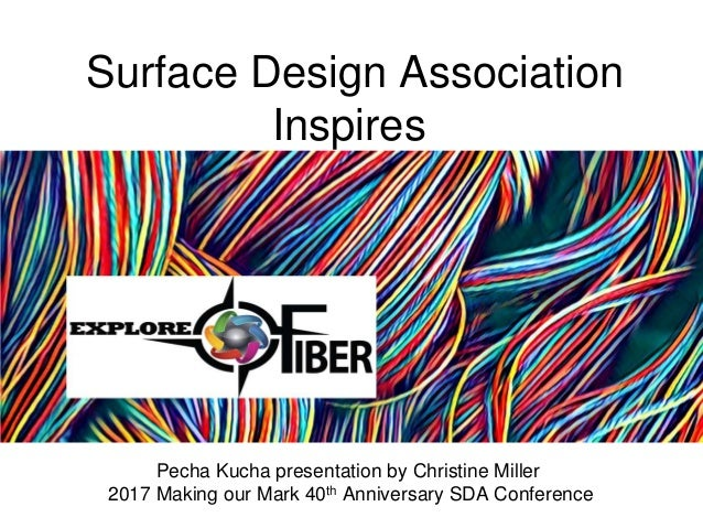 Surface Design Association Inspires Pecha Kucha presentation by Christine Miller 2017 Making our Mark 40th Anniversary SDA...