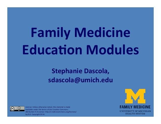 Family  Medicine   Educa/on  Modules      Stephanie  Dascola,   sdascola@umich.edu   License:  Unless  ...