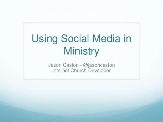 Using Social Media inMinistryJason Caston - @jasoncastonInternet Church Developer