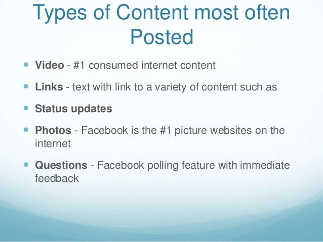 Types of Content most oftenPosted Video - #1 consumed internet content Links - text with link to a variety of content su...