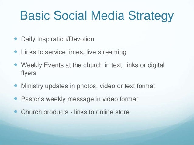 Basic Social Media Strategy Daily Inspiration/Devotion Links to service times, live streaming Weekly Events at the chur...