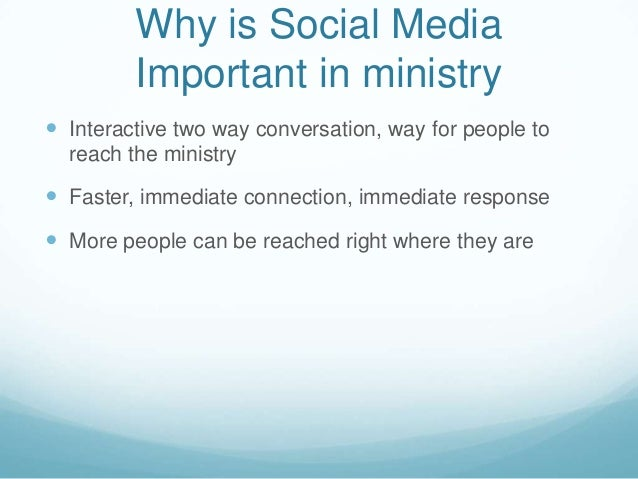 Why is Social MediaImportant in ministry Interactive two way conversation, way for people toreach the ministry Faster, i...