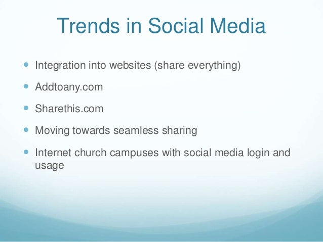 Trends in Social Media Integration into websites (share everything) Addtoany.com Sharethis.com Moving towards seamless...