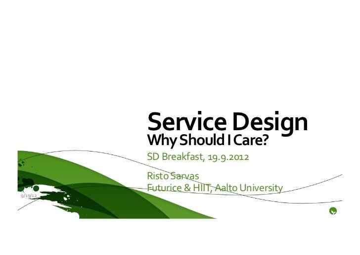Service Design               Why Should I Care?               SD Breakfast, 19.9.2012               Rist...