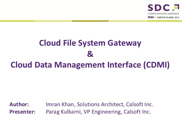 Cloud File System Gateway                     & Cloud Data Management Interface (CDMI)Author:                        Imran...
