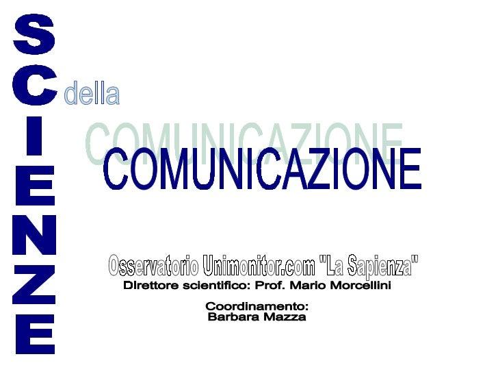SCIENZE della COMUNICAZIONE Direttore scientifico: Prof. Mario Morcellini Coordinamento:  Barbara Mazza  Osservatorio Uni...
