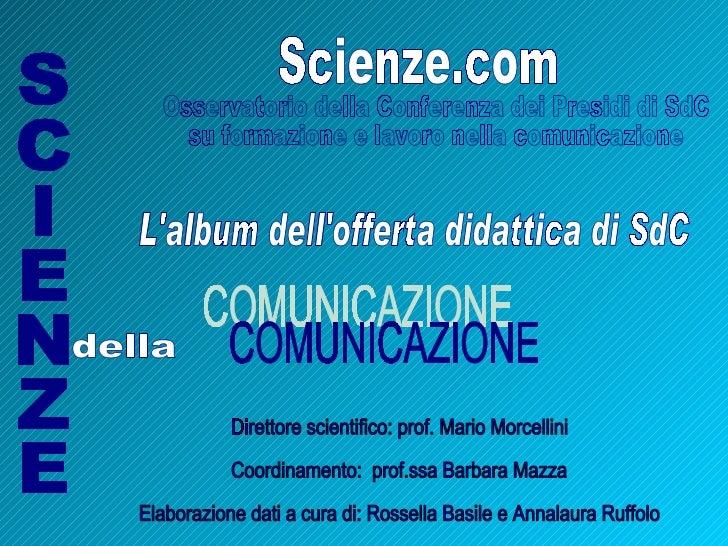 SCIENZE COMUNICAZIONE Scienze.com Direttore scientifico: prof. Mario Morcellini Coordinamento:  prof.ssa Barbara Mazza Ela...