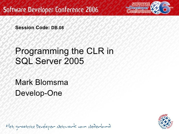 Programming the CLR in  SQL Server 2005 Mark Blomsma Develop-One Session Code:   DB.08