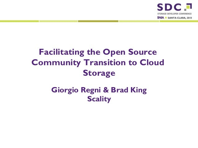 2010 Storage Developer Conference. Scality . All Rights Reserved. Facilitating the Open Source Community Transition to Clo...