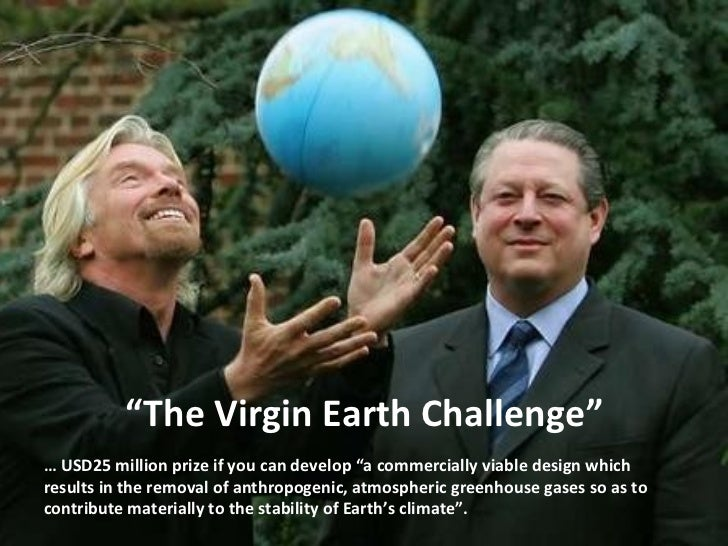 """46          """"The Virgin Earth Challenge""""… USD25 million prize if you can develop """"a commercially viable design whichresult..."""