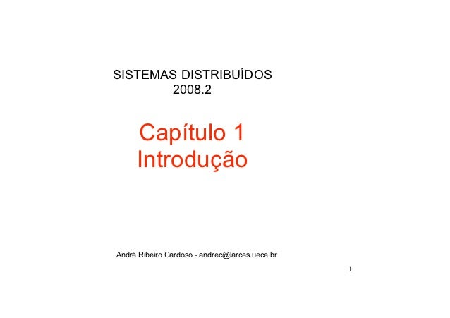 SISTEMAS DISTRIBUÍDOS       2008.2     Capítulo 1     IntroduçãoAndré Ribeiro Cardoso - andrec@larces.uece.br             ...