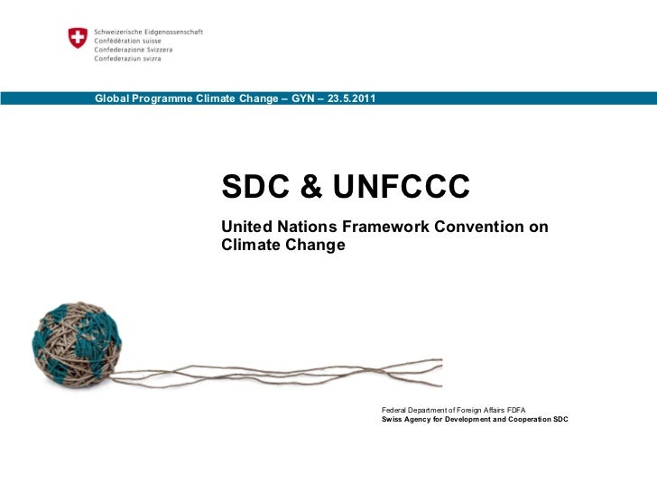 SDC & UNFCCC United Nations Framework Convention on Climate Change  Global Programme Climate Change – GYN – 23.5.2011 Fede...