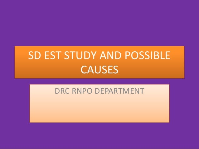 SD EST STUDY AND POSSIBLE CAUSES DRC RNPO DEPARTMENT