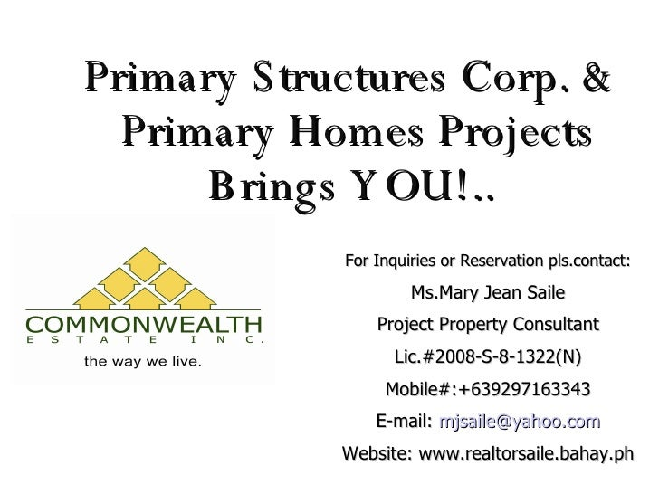 Primary Structures Corp. &  Primary Homes Projects Brings YOU!.. For Inquiries or Reservation pls.contact: Ms.Mary Jean Sa...
