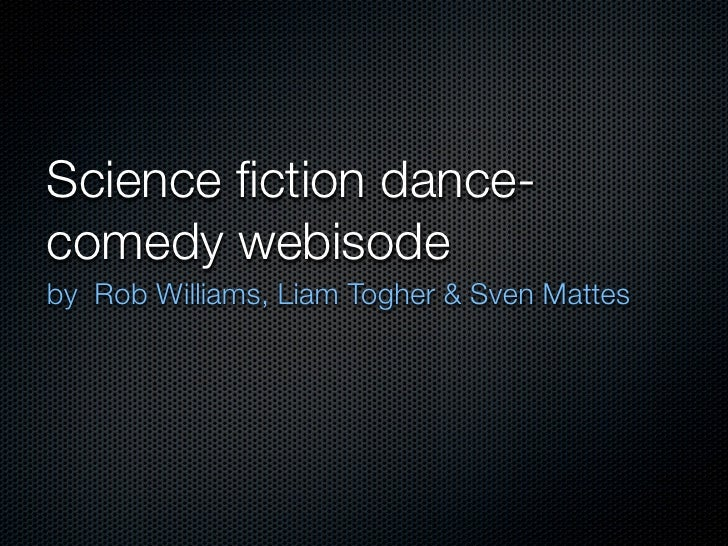 Science fiction dance- comedy webisode by Rob Williams, Liam Togher & Sven Mattes