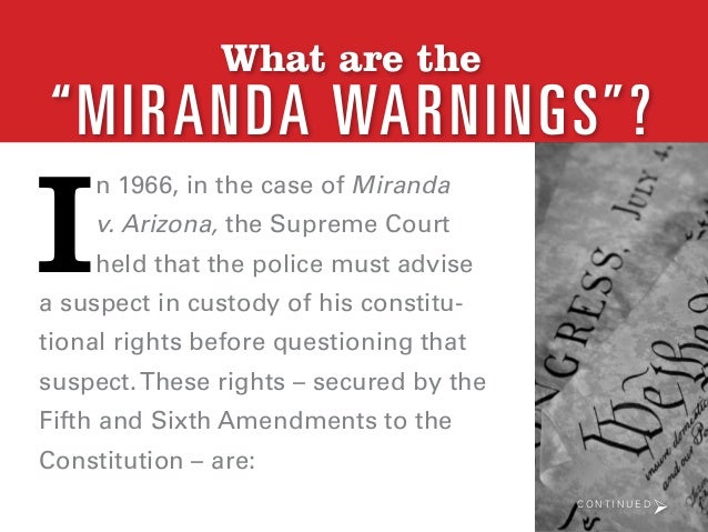 a report on miranda warnings Through pop culture, tv and movies, most americans know that in some cases the police are obligated to read you your rights most of us can recall at least the beginning of a typical miranda warning as easily as recalling the pledge of allegiance.