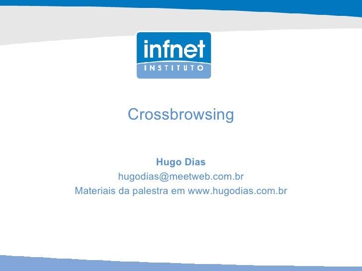 Crossbrowsing Hugo Dias [email_address] Materiais da palestra em www.hugodias.com.br