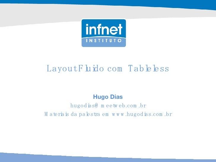 Layout Fluido com Tableless Hugo Dias [email_address] Materiais da palestra em www.hugodias.com.br