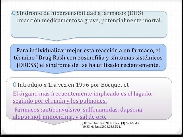 0 El Síndrome de DRESS es una toxicodermia grave de tipo idiosincrásico 0 Los fármacos que con mayor frecuencia desenca...