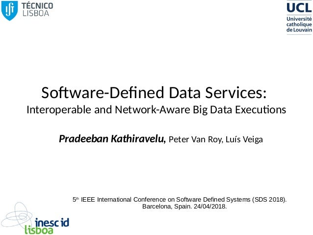 Software-Defined Data Services: Interoperable and Network-Aware Big Data Executions Pradeeban Kathiravelu, Peter Van Roy, ...