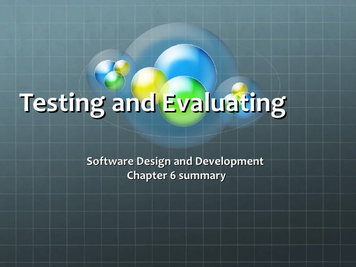 Testing and Evaluating     Software Design and Development            Chapter 6 summary