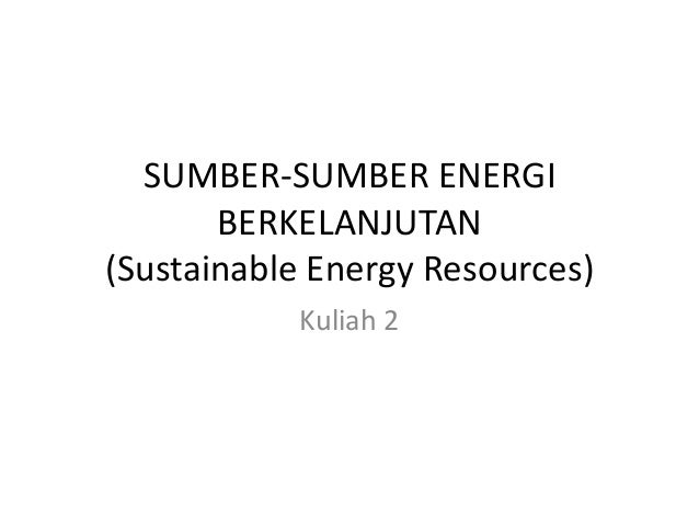 SUMBER-SUMBER ENERGIBERKELANJUTAN(Sustainable Energy Resources)Kuliah 2
