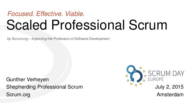 by Scrum.org – Improving the Profession of Software Development Scaled Professional Scrum Focused. Effective. Viable. Gunt...
