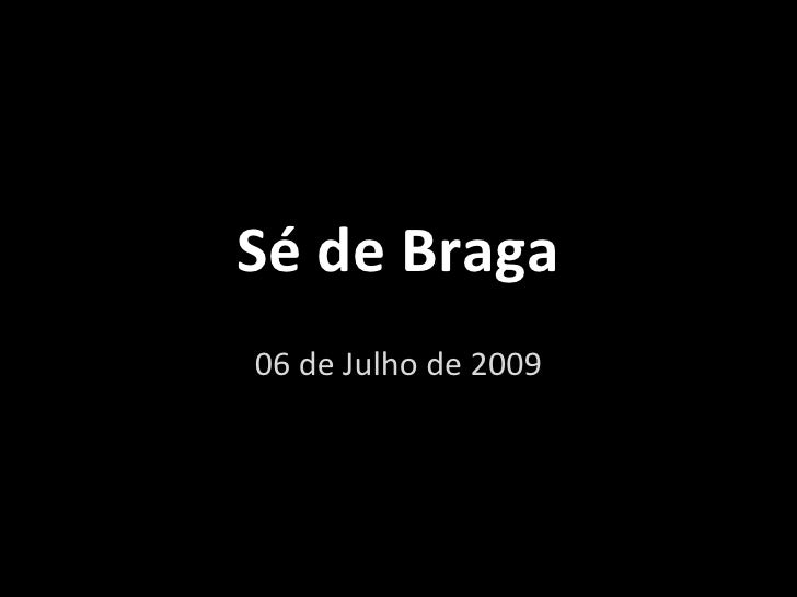 Sé de Braga 05 de Julho de 2009
