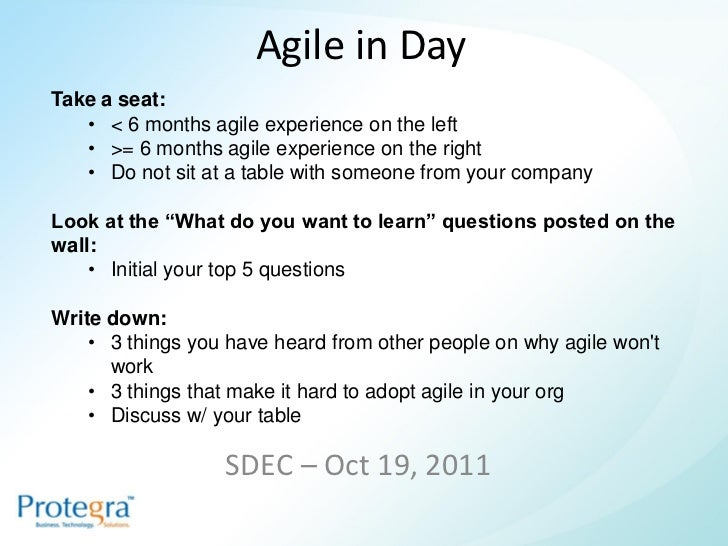 Agile in DayTake a seat:   • < 6 months agile experience on the left   • >= 6 months agile experience on the right   • Do ...
