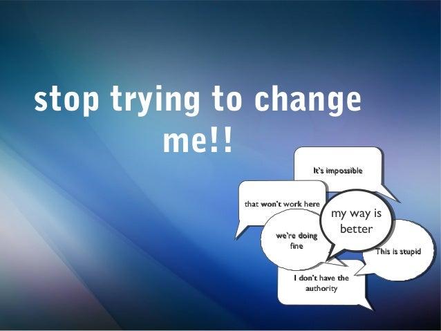 Stop trying to change jpg 638x479 Change on me 3f449018eee4