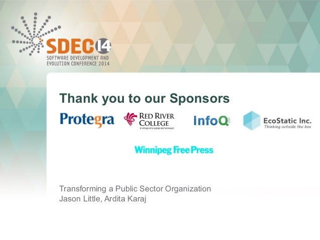 Thank you to our Sponsors  Media Sponsor:  Transforming a Public Sector Organization  Jason Little, Ardita Karaj