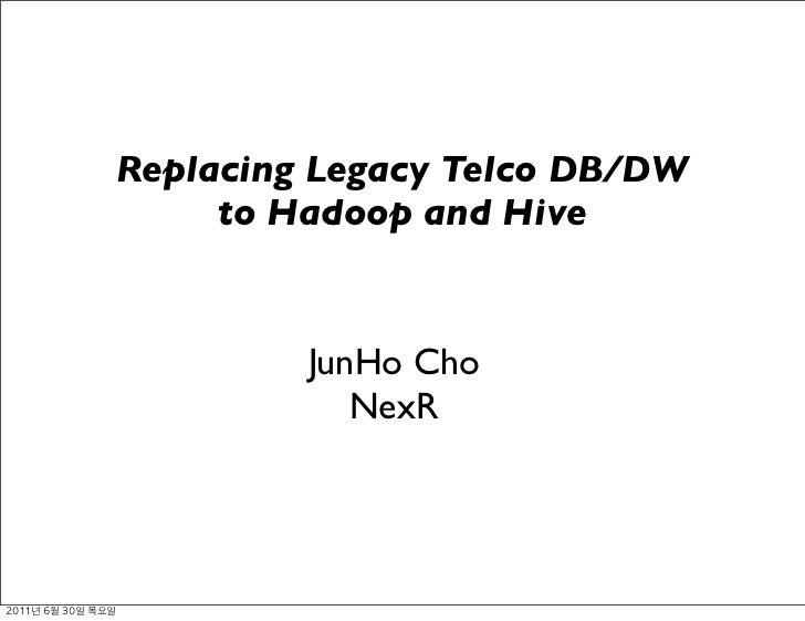 SDEC2011 Replacing legacy Telco DB/DW to Hadoop and Hive Slide 2