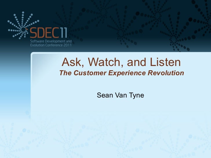 Ask, Watch, and ListenThe Customer Experience Revolution          Sean Van Tyne