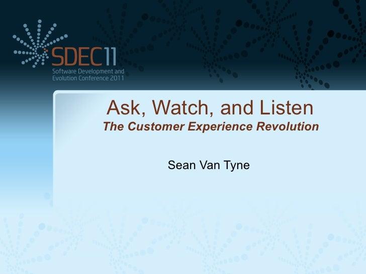 Ask, Watch, and ListenThe Customer Experience Revolution          Sean Van Tyne