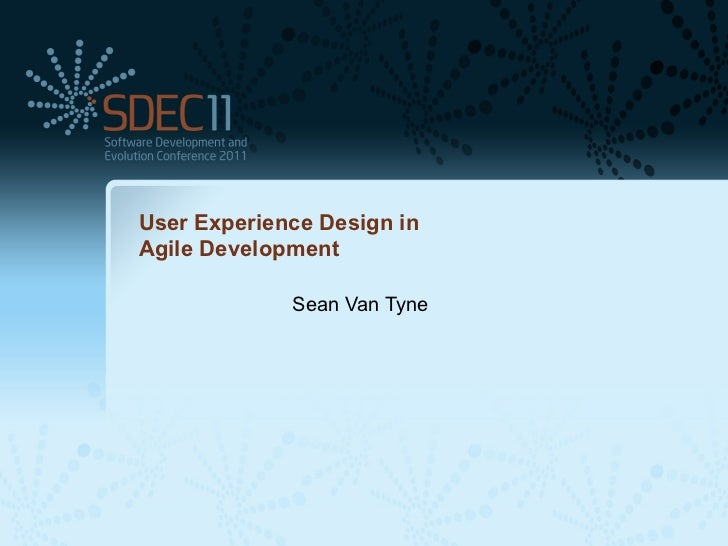 User Experience Design inAgile Development             Sean Van Tyne