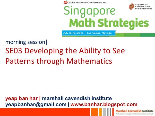 morning session| SE03 Developing the Ability to See Patterns through Mathematics yeap ban har | marshall cavendish institu...